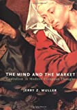 The Mind and the Market: Capitalism in Modern European Thought (0375414118) by Jerry Z. Muller