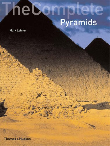 The Complete Pyramids: Solving the Ancient Mysteries