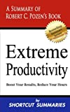 Extreme Productivity: A Summary of Robert C. Pozens Book Boost Your Results, Reduce Your Hours