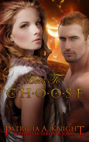 Hers To Choose (Verdantia Book 2) by Patricia A. Knight