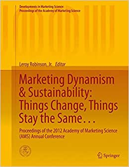 Marketing Dynamism & Sustainability: Things Change, Things Stay The Same...: Proceedings Of The 2012 Academy Of Marketing Science (AMS) Annual ... Of The Academy Of Marketing Science)