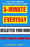 5-Minute Everyday To Declutter Your Mind: Stop Stress, Worrying and Eliminate Negative Thinking, Get Things Done In Less Time