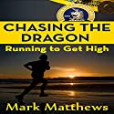 Chasing the Dragon: Running to Get High (       UNABRIDGED) by Mark Matthews Narrated by David L. Stanley