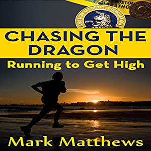 Chasing the Dragon: Running to Get High | [Mark Matthews]