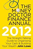 Money Doctor Finance Annual 2012 (0717150623) by Lowe, John
