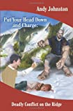 img - for Put Your Head Down and Charge: Deadly Conflict on the Ridge book / textbook / text book