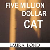 Five Million Dollar Cat: A Novella | [Laura Lond]