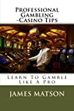img - for Professional Gambling - Casino Tips: Over 100 Gamblers Tips book / textbook / text book