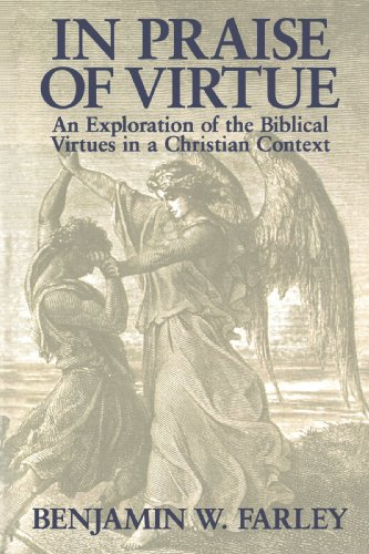 In Praise of Virtue: An Exploration of the Biblical Virtues in a Christian Context