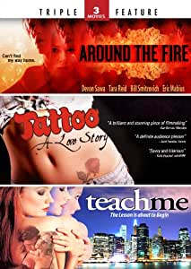 Around the Fire / Tattoo: A Love Story / Teach Me - Triple Feature