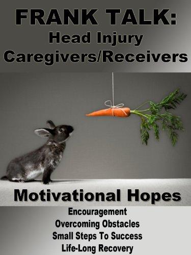 Frank Talk: Caregiving For Head Injury, Motivational Hopes