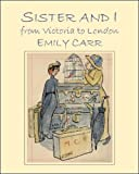 Sister and I: From Victoria to London (0772663424) by Emily Carr