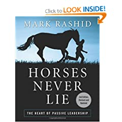 Horses Never Lie: The Heart of Passive Leadership (Second Edition) by Mark Rashid