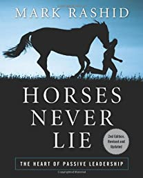 Horses Never Lie: The Heart of Passive Leadership (Second Edition)