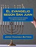 img - for El evangelio segun San juan: (Con comentarios sobre la Nueva Creaci??n en Cristo) (Spanish Edition) by Jorge Enrique Huanqui-Butron (2014-04-12) book / textbook / text book
