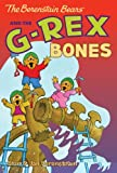 The Berenstain Bears Chapter Book: The G-Rex Bones by Stan & Jan Berenstain