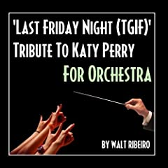Last Friday Night - Tgif (Orchestra Tribute to Katy Perry) - Single by Walt Ribeiro
