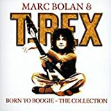 Born to Boogie : The Collection T. Rex