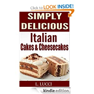 Simply Delicious - 20 Italian Cakes & Cheesecake Recipes - (Wonderful collection of Top 20 Italian Cakes and Cheescake Recipes!)