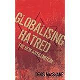Globalising Hatred: The New Antisemitismby Denis MacShane