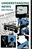 Understanding News (Studies in Culture and Communication) (0415039339) by Hartley, John