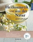 Heilkosmetik aus der Natur: pflegende Salben, Öle und Essenzen selber machen