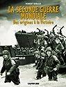 La Seconde Guerre mondiale : Des origines à la victoire