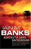 Against A Dark Background by Banks. Iain M. ( 1995 ) Paperback