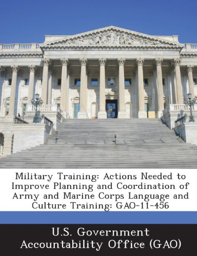 Military Training: Actions Needed to Improve Planning and Coordination of Army and Marine Corps Language and Culture Training: Gao-11-456