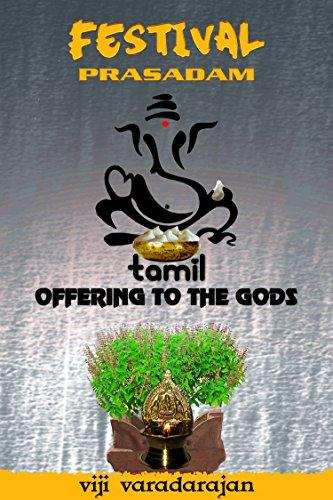 Festival Prasadam: Tamil Offering To The Gods by Viji Varadarajan