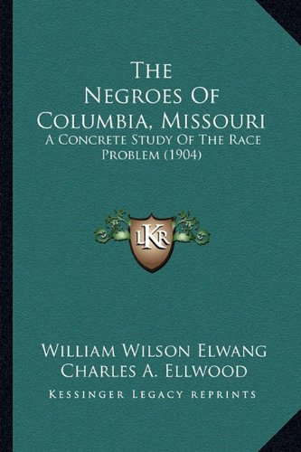The Negroes of Columbia, Missouri: A Concrete Study of the Race Problem (1904)