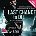 Last Chance to Die (       UNABRIDGED) by Noah Boyd Narrated by Nick Landrum