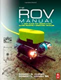 img - for The ROV Manual: A User Guide for Observation Class Remotely Operated Vehicles book / textbook / text book