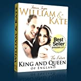 William and Kate: The Fairytale Story The Future King and Queen of England (The British Royal Family)