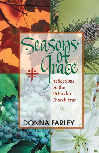 SEASONS-OF-GRACE-REFLECTIONS-ON-ORTHODOX-CHURCH-YEAR-By-Donna-O-Farley-NEW