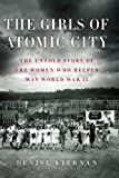 Denise Kiernan The Girls of Atomic City: The Untold Story of the Women Who Helped Win World War II (Thorndike Nonfiction)