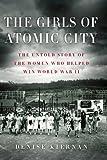 Denise Kiernan The Girls of Atomic City: The Untold Story of the Women Who Helped Win World War II (Thorndike Nonfiction)