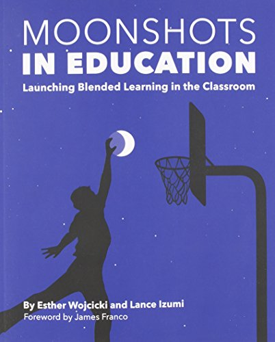 Moonshots in Education: Launching Blended Learning in the Classroom, by Esther Wojcicki, Lance Izumi
