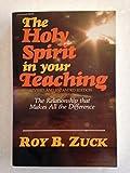 Holy Spirit in Your Teaching (0882076221) by Zuck, Roy B.
