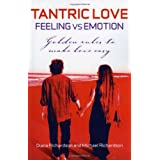 Tantric Love - Feeling vs Emotion: Golden Rules to Make Love Easyby Diana Richardson
