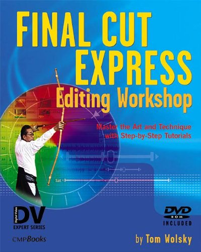 Final Cut Express Editing Workshop: Master the Art and Technique with Step by Step Tutorials