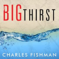The Big Thirst: The Secret Life and Turbulent Future of Water (       UNABRIDGED) by Charles Fishman Narrated by Stephen Hoye