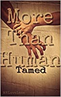 More Than Human: Tamed