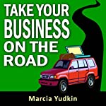 Take Your Business on the Road | Marcia Yudkin