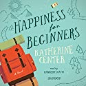 Happiness for Beginners (       UNABRIDGED) by Katherine Center Narrated by Marguerite Gavin