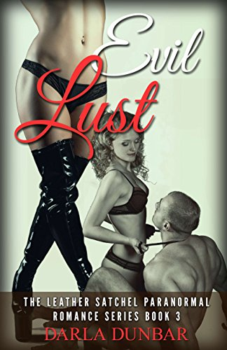 Book: Evil Lust - The Leather Satchel Paranormal Romance Series, Book 3 by Darla Dunbar