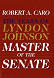 img - for Master of the Senate: The Years of Lyndon Johnson 1st (first) Edition by Caro, Robert A. [2002] book / textbook / text book