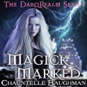 Magick Marked: The DarqRealm Series, Book 1 (       UNABRIDGED) by Chauntelle Baughman Narrated by Kelley Hazen