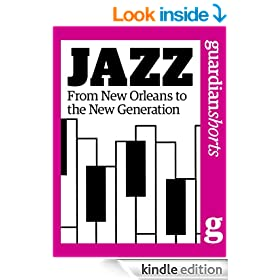 Jazz: From New Orleans to the new generation (Guardian Shorts Book 7)