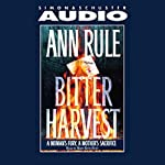 Bitter Harvest: A Woman's Fury, a Mother's Sacrifice | Ann Rule
